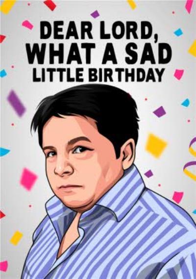 Dear Lord What A Sad Little Birthday Funny Tv Illustration Card