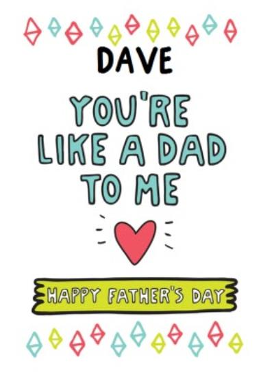 Colourful Shapes You're Like A Dad To Me Father's Day Card