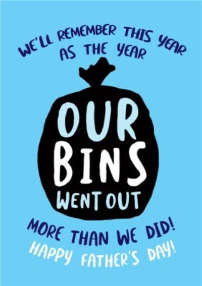We'll Remember This Year As The Year Our Bins Went Out More Than We Did Father's Day Card