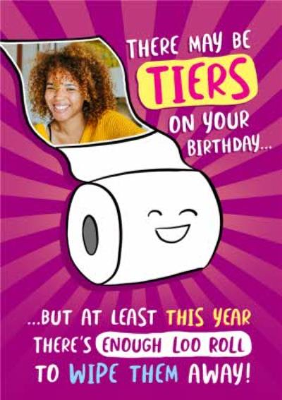 There May Be Tiers On Your Birthday Loo Roll Photo Upload Card