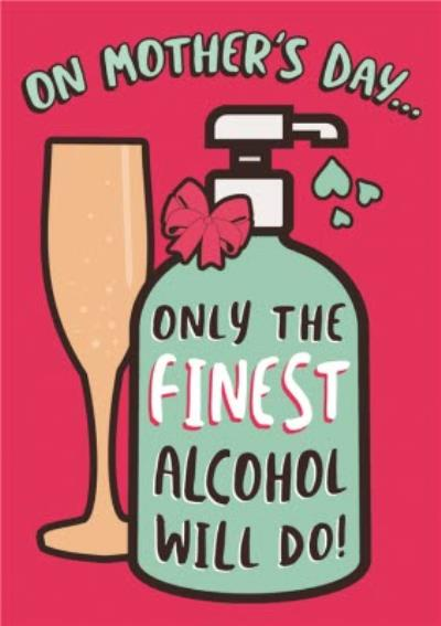 Funny Covid On Mother's Day Only The Finest Alcohol Will Do Card