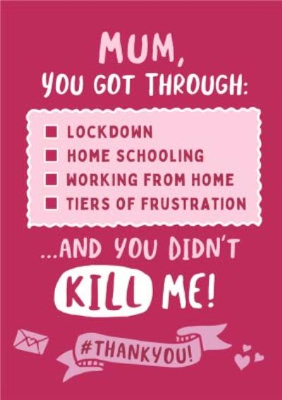 Funny Covid You Got Through Lockdown And Didn't Kill Me Card
