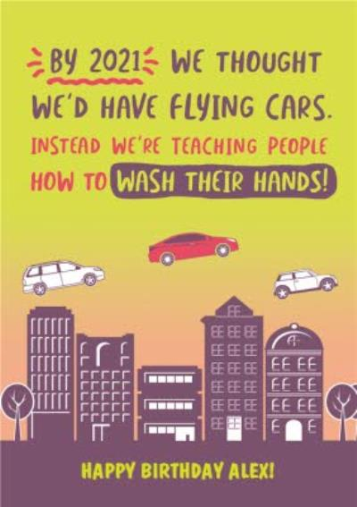 By 2021 We Thought We Would Have Flying Cars Birthday Card