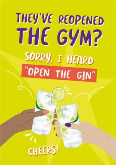 Funny I Heard Open The Gin Birthday Card