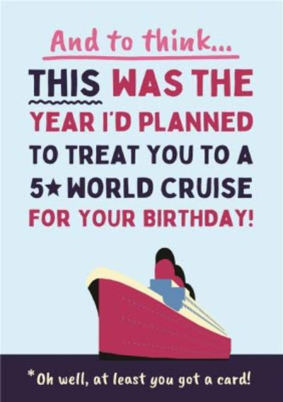 This Was The Year I'd Planned A 5 Star Cruise For Your Birthday Card