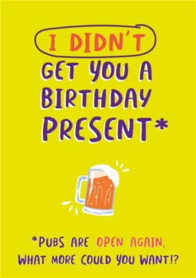 Funny I Didn't Get You A Present Pubs Are Open Again Birthday Card