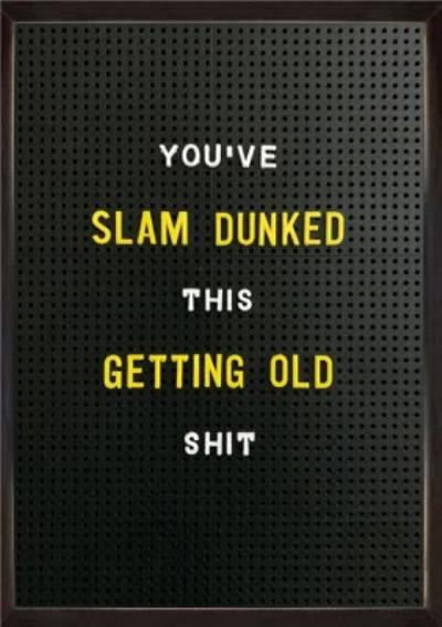 Rude Funny Slam Dunked This Getting Old Birthday Card