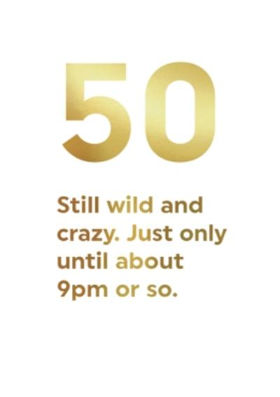 Funny Milestone Gold Wild And Crazy Until 9pm 50th Birthday Card