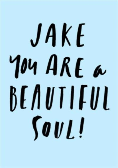 Personalised You Are A Beautiful Soul Card