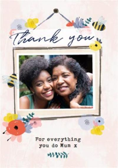 Bees Knees Floral Bees Thank You For Everything You Do Mum Photo Upload Card