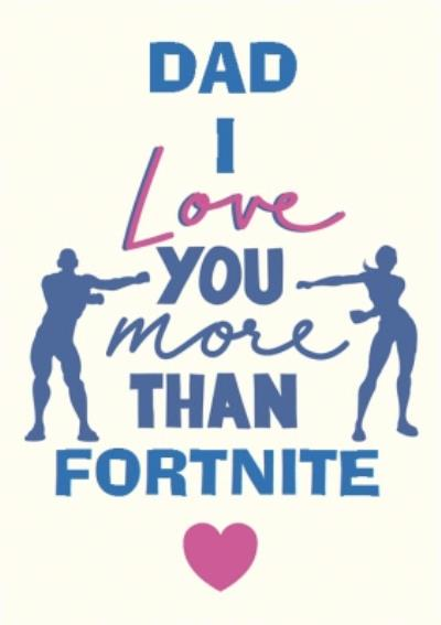 Dad I Love You More Than Fortnite Funny Father's Day Card