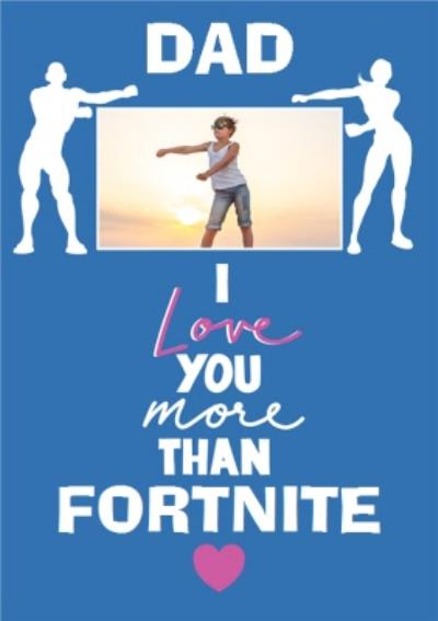 Dad I Love You More Than Fortnite Funny Father's Day Photo Card