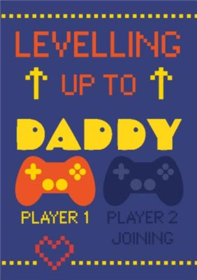 Levelling Up To Daddy Gaming Father's Day Card