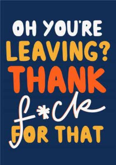 Oh You're Leaving Funny Leaving Card