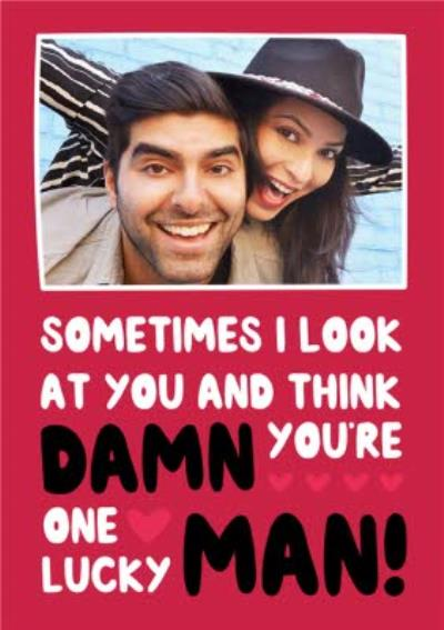 Damn You're One Lucky Man Photo Upload Valentine's Card