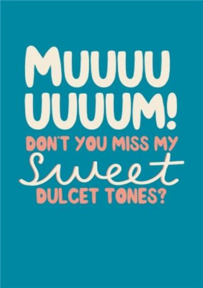 Muuuum Dont You Miss My Sweet Dulcet Tones Card