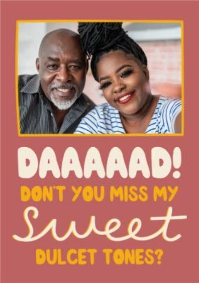 Daaaad Dont You Miss My Sweet Dulcet Tones Card