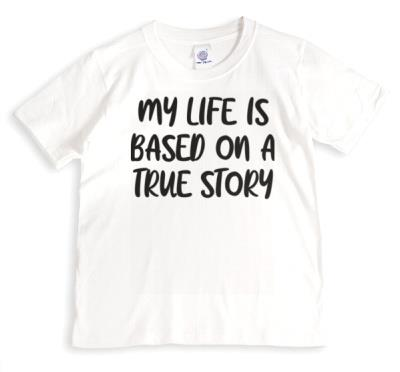My Life Is Based On A True Story Black Typographic Tshirt
