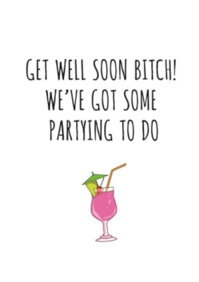 Typographical Get Well Soon Bitch Weve Got Some Partying To Do Card