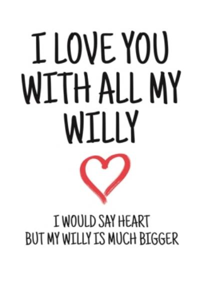 Typographical I Love You With All My Willy Valentines Day Card