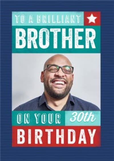 To Our Brilliant Brother On Your 30th Birthday Photo Upload Birthday Card