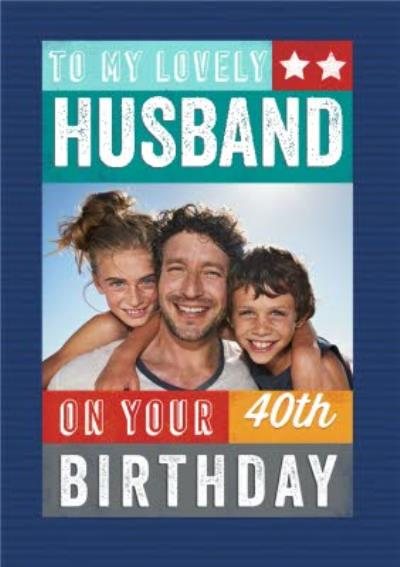 To My Husband On Your 40th Birthday Photo Upload Birthday Card