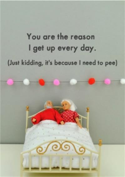 Funny Dolls The Reason I Get Up Everyday Card