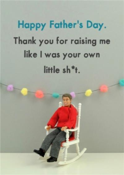 Funny Rude Happy Fathers Day Thank You For Raising Me Like I Was Your Own Little Sht Card