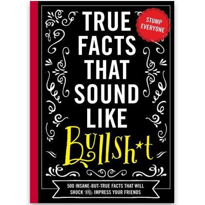 True Facts That Sound Like Bullsh*t Book