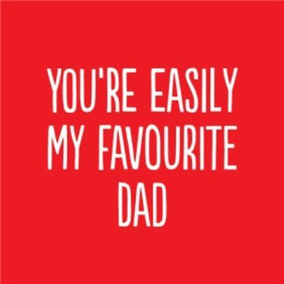 Funny You Are Easily My Favourite Dad Card