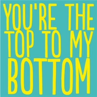 Funny You Are The Top To My Bottom Card