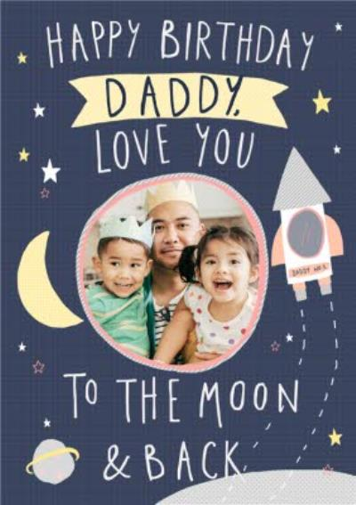Daddy Love You To The Moon And Back Photo Upload Birthday Card