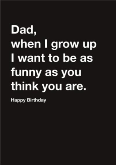 Carte Blanche Dad as funny as you think you are Happy Birthday Card