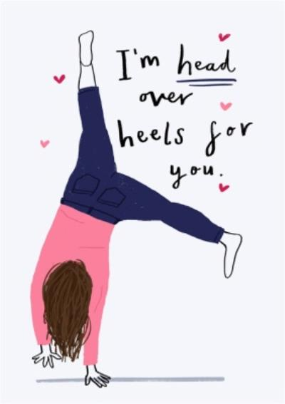 I'm Head Over Heels For You Valentines Day Card