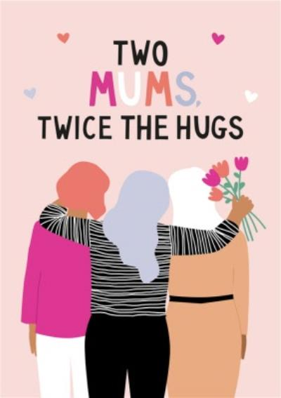 Two Mums Twice the Hugs Mother's Day Card