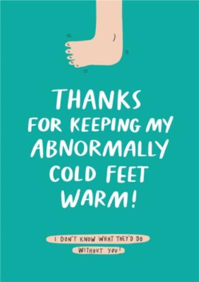 Funny Thanks For Keeping My Abnormally Cold Feet Warm Card