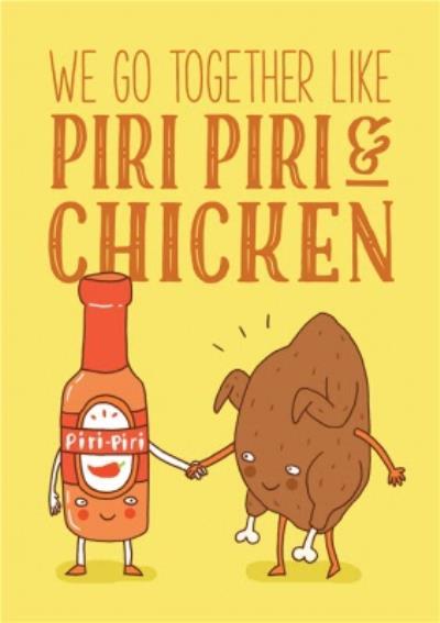 We Go Together Like Piri Piri And Chicken Card