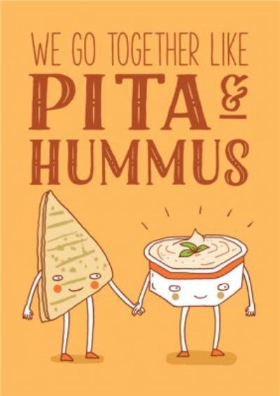 Funny We Go Together Like Pita And Hummus Card