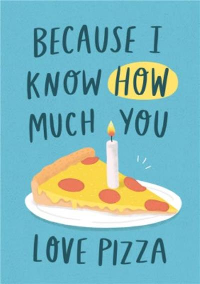 Fun Because I Know How Much You Love Pizza Card