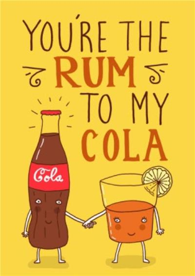 Funny Youre The Rum To My Cola Card
