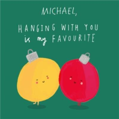 Hanging With You Bauble Personalised Christmas Square Card