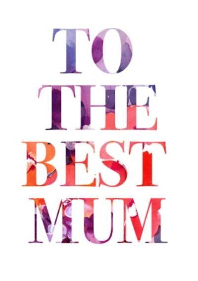 To The Best Mum Typographical Colourful Card