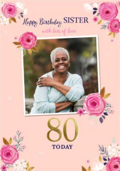 Cute Floral Lots Of Love Sister Photo Upload 80th Birthday Card