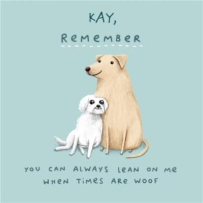 Lean on me when times are rough woof dog empathy thinking of you card