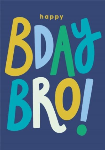 Fun Typographic Happy Bday Bro Birthday Card