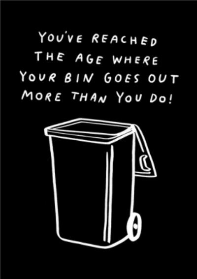 Pigment Put The Bins Out Bins Go Out More Than You Do Funny Birthday Card