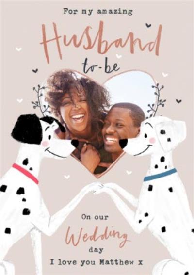 Disney 101 Dalmatians Husband To Be Photo Upload Wedding Card