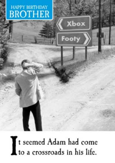 Reaching A Crossroads In His Life Xbox Or Footy Humour Brother Birthday Card