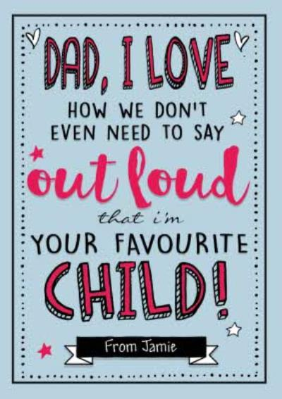 I Know Im Your Favourite Child Card