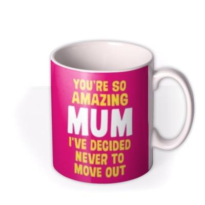 Dean Morris You're An Amazing Mum I've Decided Never To Move Out Mug